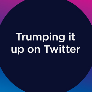 Trumping it up on Twitter